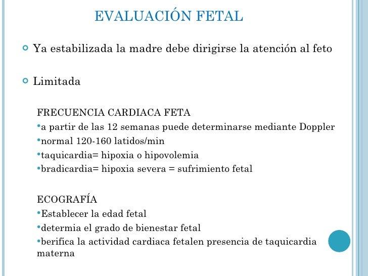 EVALUACIÓN FETAL <ul><li>Ya estabilizada la madre debe dirigirse la atención al feto </li></ul><ul><li>Limitada </li></ul>...