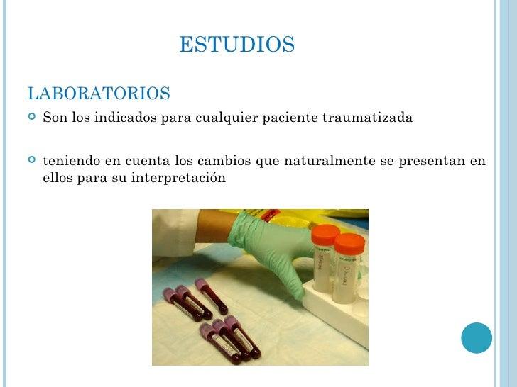 ESTUDIOS <ul><li>LABORATORIOS </li></ul><ul><li>Son los indicados para cualquier paciente traumatizada </li></ul><ul><li>t...