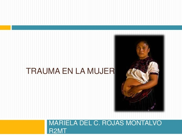 TRAUMA EN LA MUJER    MARIELA DEL C. ROJAS MONTALVO    R2MT