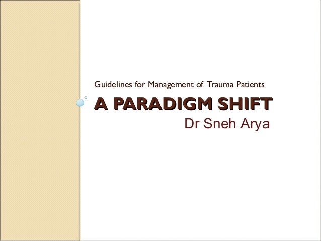 Guidelines for Management of Trauma PatientsA PARADIGM SHIFT                       Dr Sneh Arya