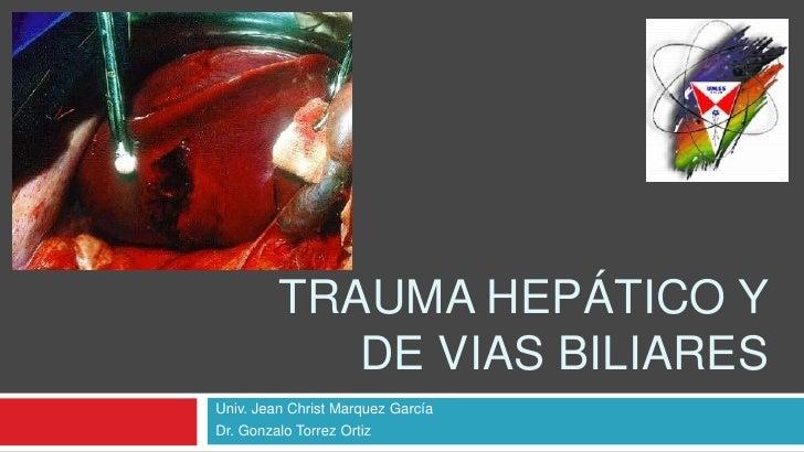 Trauma hepático y de vias biliares<br />Univ. Jean Christ Marquez García<br />Dr. Gonzalo Torrez Ortiz<br />
