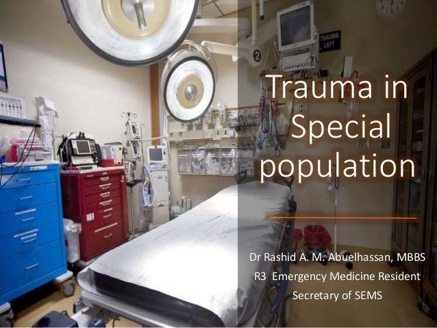 Trauma in Special population Dr Rashid A. M. Abuelhassan, MBBS R3 Emergency Medicine Resident Secretary of SEMS