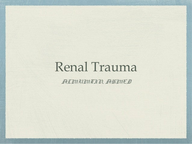Renal Trauma ALMUMTIN, AHMED
