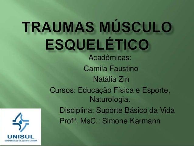 Acadêmicas: Camila Faustino Natália Zin Cursos: Educação Física e Esporte, Naturologia. Disciplina: Suporte Básico da Vida...