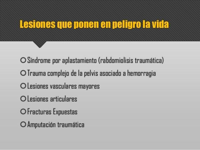 Síndrome por aplastamiento (rabdomiolisis traumática) Trauma complejo de la pelvis asociado a hemorragia Lesiones vascu...