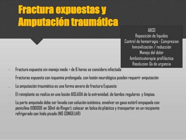 Fractura expuesta sin manejo medo > de 6 horas se considera infectada Fracturas expuesta con isquemia prolongada, con lesi...