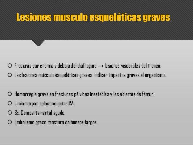 Lesiones musculo esqueléticas graves  Fracuras por encima y debajo del diafragma → lesiones viscerales del tronco.  Las ...