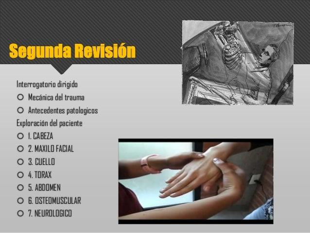 Segunda Revisión Interrogatorio dirigido  Mecánica del trauma  Antecedentes patologicos Exploración del paciente  1. CA...