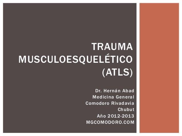 TRAUMAMUSCULOESQUELÉTICO             (ATLS)              Dr. Hernán Abad             Medicina General           Comodoro R...