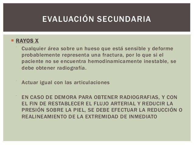 EVALUACIÓN SECUNDARIA RAYOS X   Cualquier área sobre un hueso que está sensible y deforme    probablemente representa un...