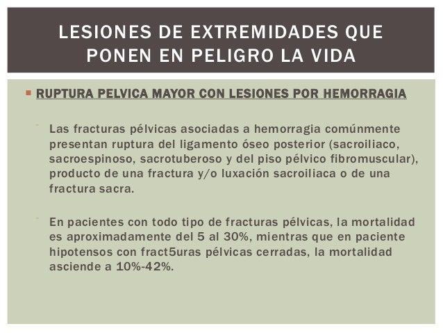 LESIONES DE EXTREMIDADES QUE         PONEN EN PELIGRO LA VIDA RUPTURA PELVICA MAYOR CON LESIONES POR HEMORRAGIA     Las ...