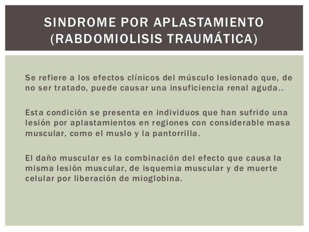 SINDROME POR APLASTAMIENTO           (RABDOMIOLISIS TRAUMÁTICA)   EVALUACION       La mioglobina produce una orina color...