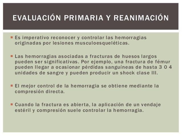EVALUACIÓN PRIMARIA Y REANIMACIÓN Es imperativo reconocer y controlar las hemorragias  originadas por lesiones musculoesq...