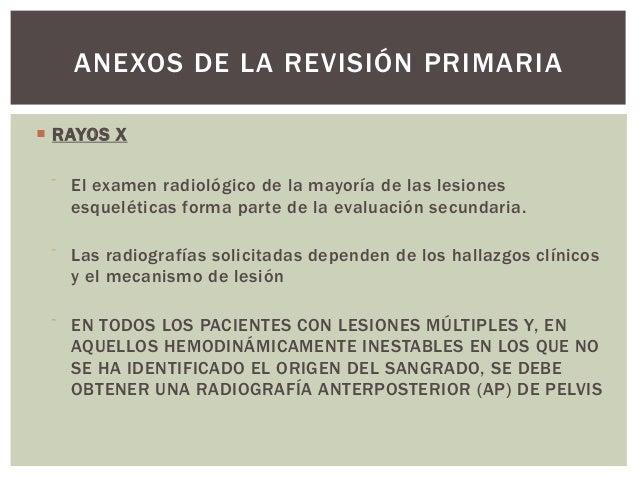 ANEXOS DE LA REVISIÓN PRIMARIA RAYOS X     El examen radiológico de la mayoría de las lesiones      esqueléticas forma p...