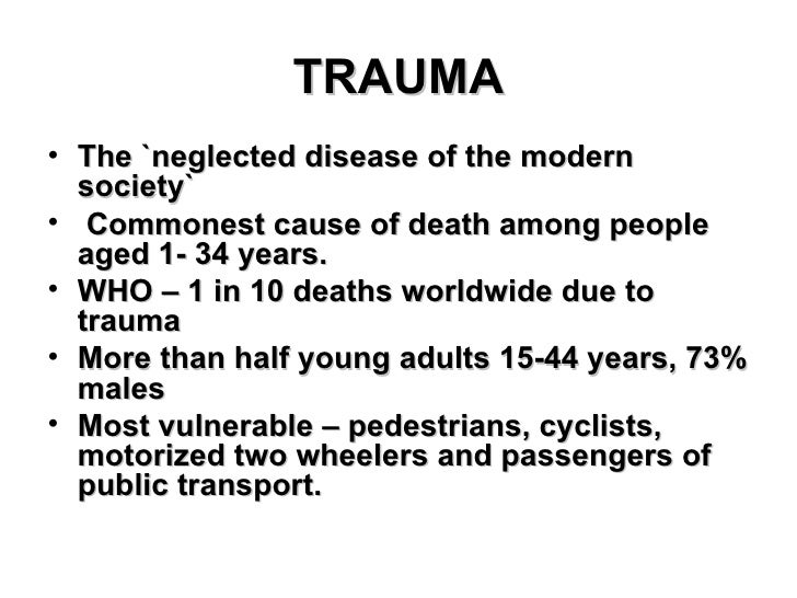 TRAUMA <ul><li>The `neglected disease of the modern society` </li></ul><ul><li>Commonest cause of death among people aged ...