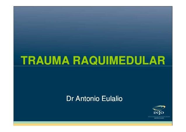 TRAUMA RAQUIMEDULAR  Dr Antonio Eulalio