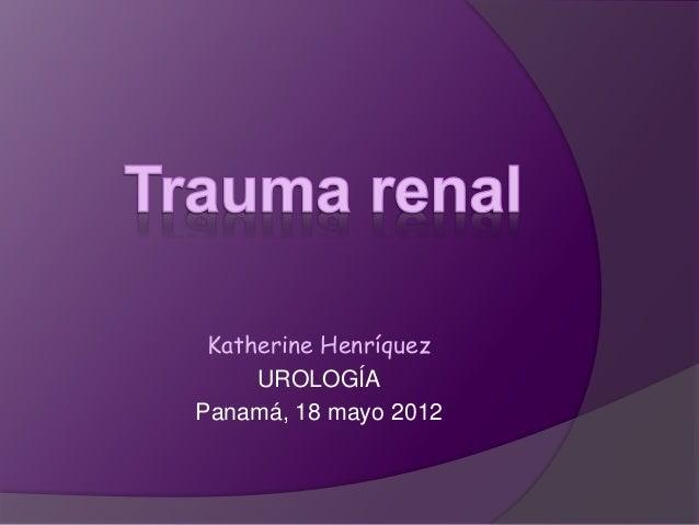 Katherine Henríquez UROLOGÍA Panamá, 18 mayo 2012