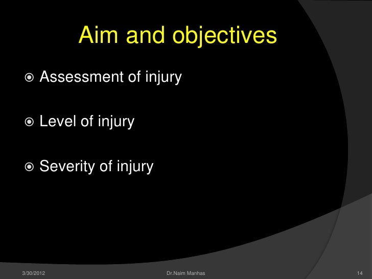 Aim and objectives     Assessment of injury     Level of injury     Severity of injury3/30/2012                  Dr.Nai...