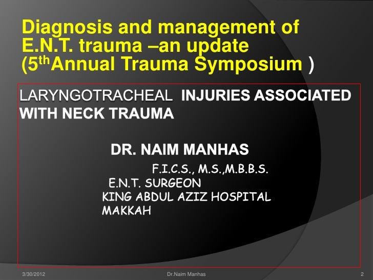 Diagnosis and management ofE.N.T. trauma –an update(5thAnnual Trauma Symposium )3/30/2012     Dr.Naim Manhas    2