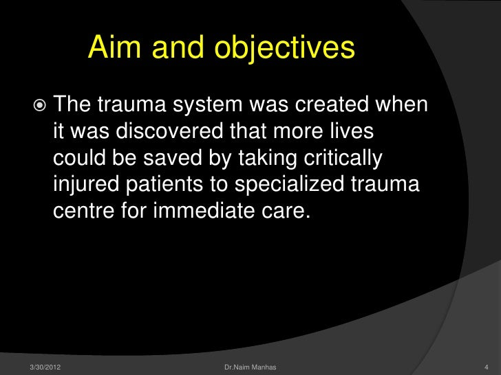 Aim and objectives The      trauma system was created when      it was discovered that more lives      could be saved by ...