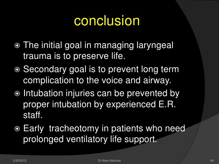 conclusion The initial goal in managing laryngeal  trauma is to preserve life. Secondary goal is to prevent long term  c...