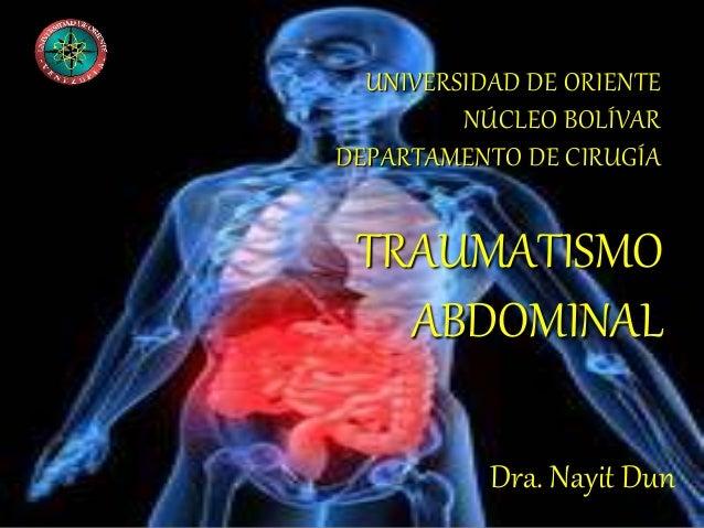 UNIVERSIDAD DE ORIENTE NÚCLEO BOLÍVAR DEPARTAMENTO DE CIRUGÍA Dra. Nayit Dun TRAUMATISMO ABDOMINAL