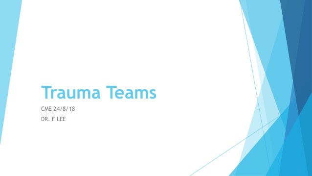Trauma Teams CME 24/8/18 DR. F LEE
