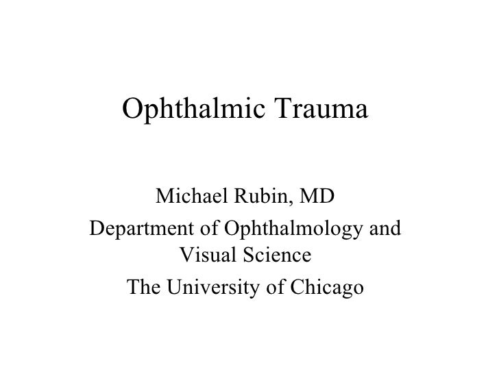 Ophthalmic Trauma Michael Rubin, MD Department of Ophthalmology and Visual Science The University of Chicago