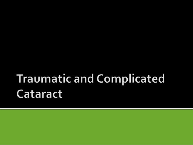  Cataract formation is a common sequel toblunt trauma.Also associated with Subluxation ,dislocationIt is the most common ...