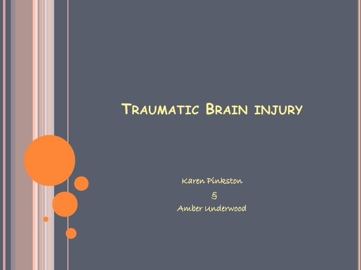 TRAUMATIC BRAIN         INJURY       Karen Pinkston             &      Amber Underwood