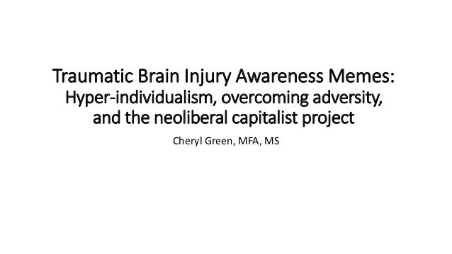 Traumatic Brain Injury Awareness Memes: Hyper-individualism, overcoming adversity, and the neoliberal capitalist project C...