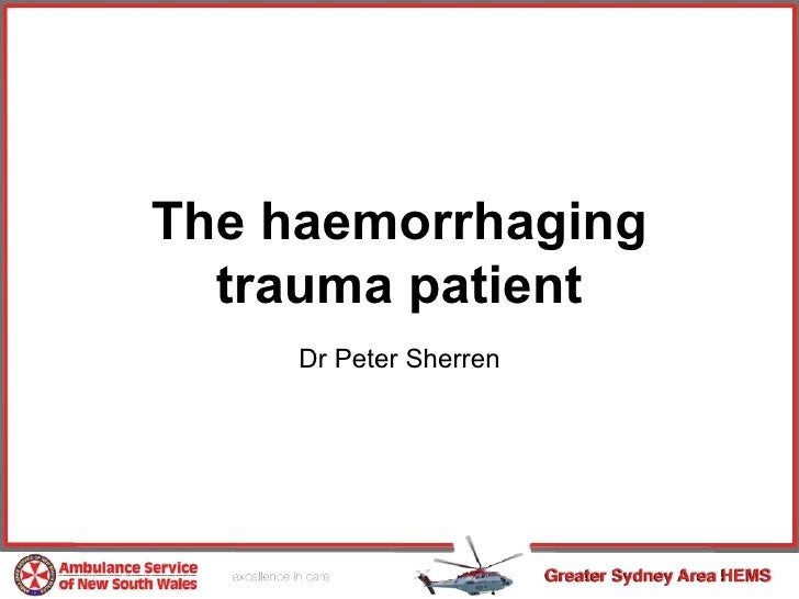 The haemorrhaging  trauma patient     Dr Peter Sherren