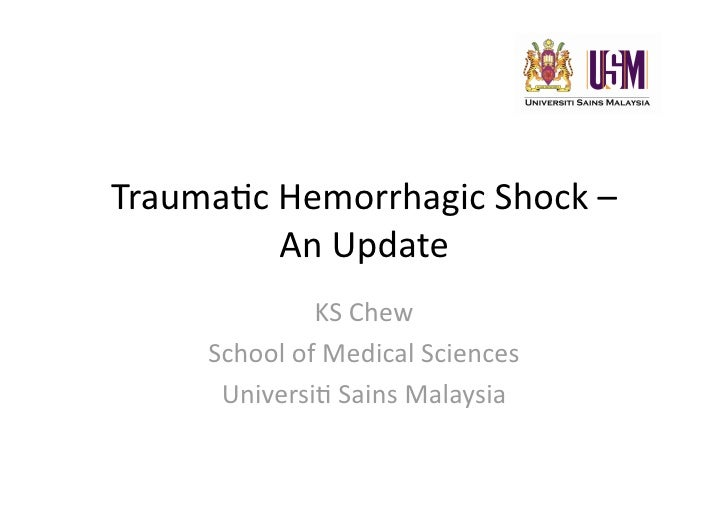 Trauma&c Hemorrhagic Shock –           An Update                KS Chew       School of Medical Sciences        Universi& ...