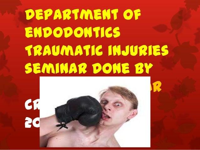 Department ofendodonticsTraumatic injuriesseminar done byGuddu kumarCRI,BDS(2008-2009)BATCH