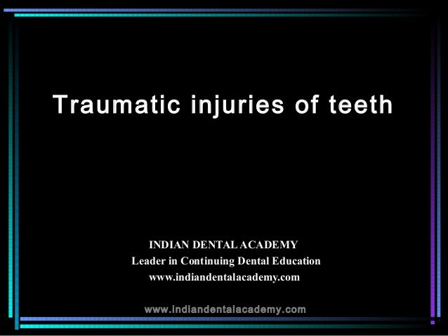 Traumatic injuries of teeth         INDIAN DENTAL ACADEMY      Leader in Continuing Dental Education         www.indianden...