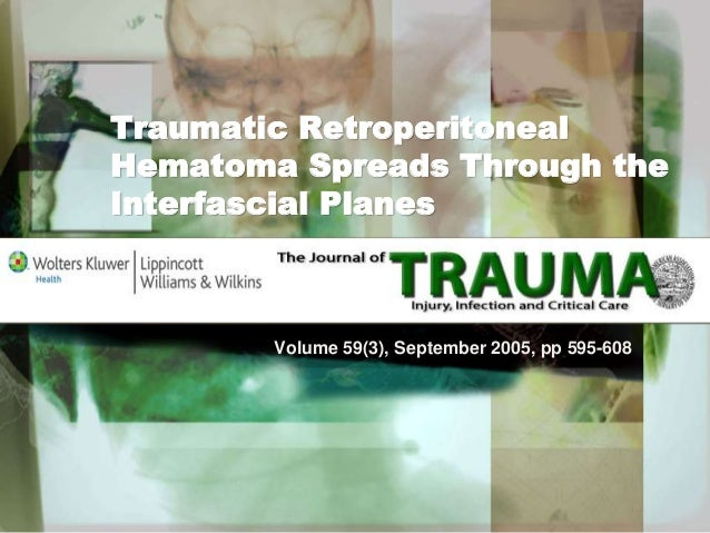 Traumatic Retroperitoneal Hematoma Spreads Through the Interfascial Planes Volume 59(3), September 2005, pp 595-608