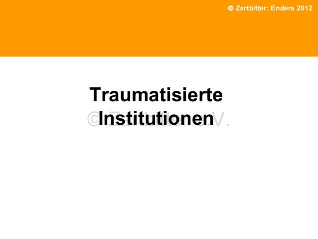 © Zartbitter: Enders 2012  Traumatisierte Institutionen © Zartbitter e.V.