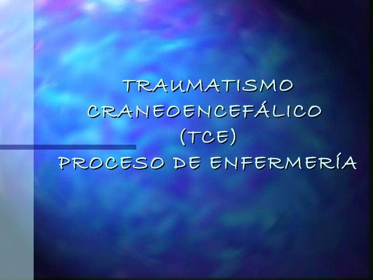 TRAUMATISMO   CRANEOENCEFÁLICO  (TCE) PROCESO DE ENFERMERÍA