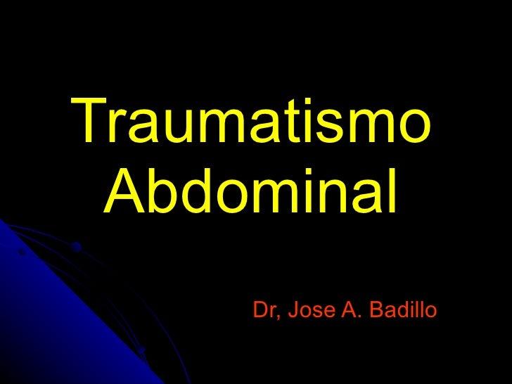 Traumatismo Abdominal Dr, Jose A. Badillo