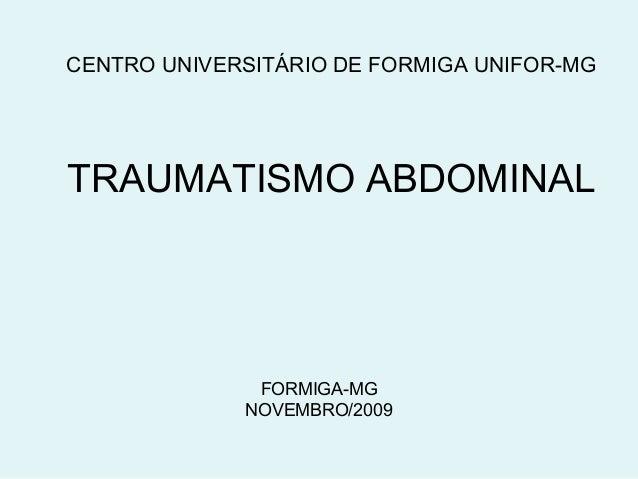 CENTRO UNIVERSITÁRIO DE FORMIGA UNIFOR-MG  TRAUMATISMO ABDOMINAL  FORMIGA-MG  NOVEMBRO/2009