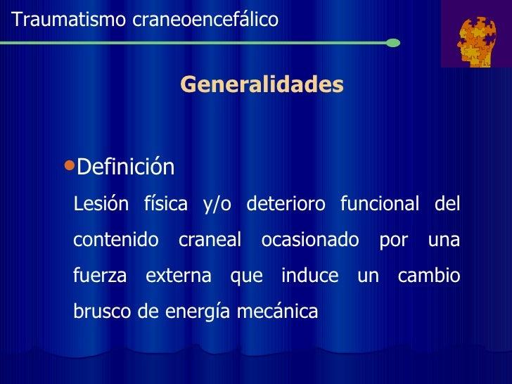 <ul><li>Definición </li></ul><ul><ul><li>Lesión física y/o deterioro funcional del contenido craneal ocasionado por una fu...
