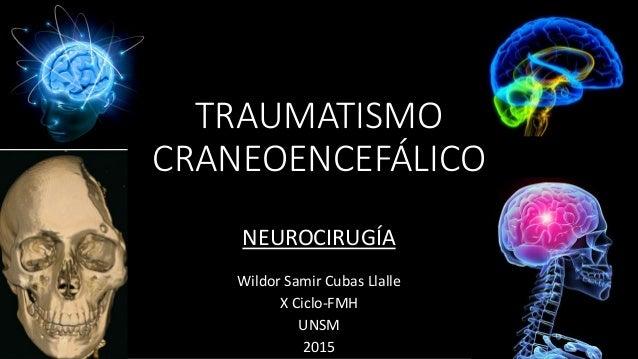 TRAUMATISMO CRANEOENCEFÁLICO Wildor Samir Cubas Llalle X Ciclo-FMH UNSM 2015 NEUROCIRUGÍA