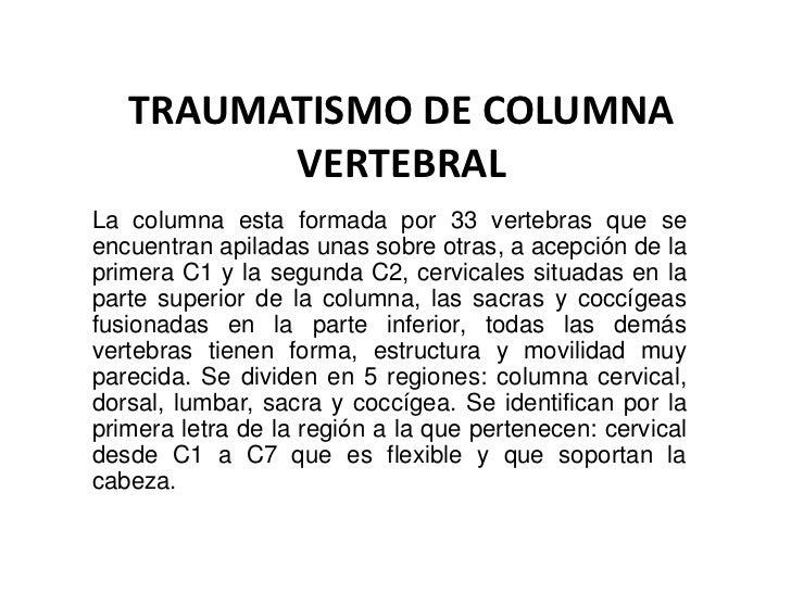 TRAUMATISMO DE COLUMNA         VERTEBRALLa columna esta formada por 33 vertebras que seencuentran apiladas unas sobre otra...