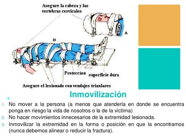 + Inmovilización 1. No mover a la persona (a menos que atenderla en donde se encuentra ponga en riesgo la vida de nosotros...