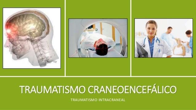 TRAUMATISMO CRANEOENCEFÁLICO TRAUMATISMO INTRACRANEAL