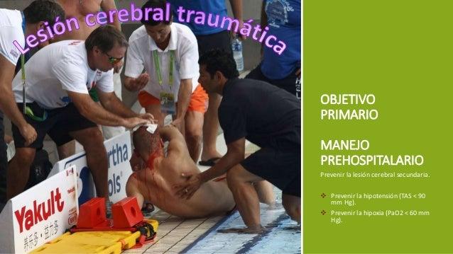 Prevenir la lesión cerebral secundaria.  Prevenir la hipotensión (TAS < 90 mm Hg).  Prevenir la hipoxia (PaO2 < 60 mm Hg...