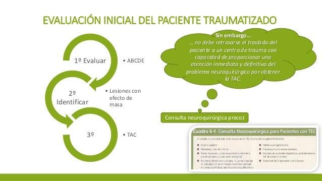 EVALUACIÓN INICIAL DEL PACIENTE TRAUMATIZADO • ABCDE1º Evaluar • Lesiones con efecto de masa 2º Identificar • TAC3º Sin em...