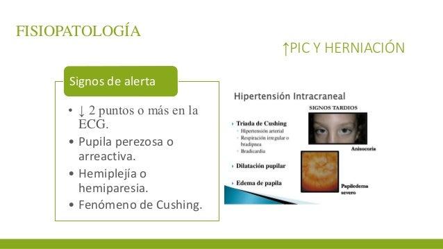 FISIOPATOLOGÍA ↑PIC Y HERNIACIÓN • ↓ 2 puntos o más en la ECG. • Pupila perezosa o arreactiva. • Hemiplejía o hemiparesia....