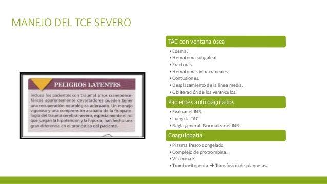 MANEJO DEL TCE SEVERO TAC con ventana ósea •Edema. •Hematoma subgaleal. •Fracturas. •Hematomas intracraneales. •Contusione...