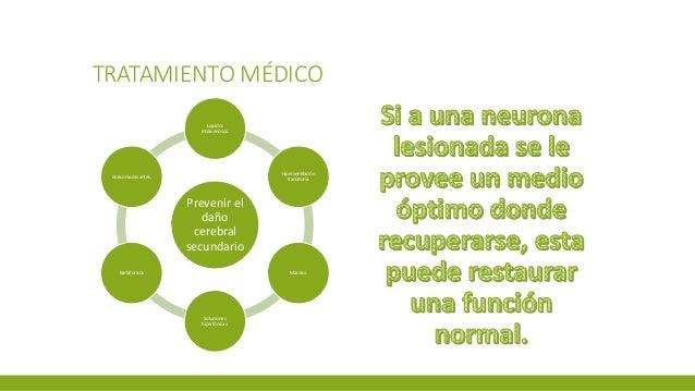 TRATAMIENTO MÉDICO Prevenir el daño cerebral secundario Líquidos intravenosos. Hiperventilación transitoria. Manitol. Solu...